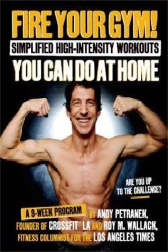 Download Fire Your Gym!: Simplified High-Intensity Workouts You Can Do at Home: A 9-week Program 1624140181