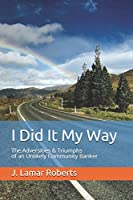 I Did It My Way: The Adversities & Triumphs of an Unlikely Community Banker