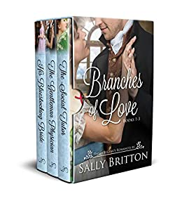 Branches of Love Boxed Set, Books 1-3: Three Regency Romances by [Britton, Sally]