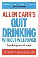 Allen Carr's Quit Drinking Without Willpower (Allen Carr's Easyway)