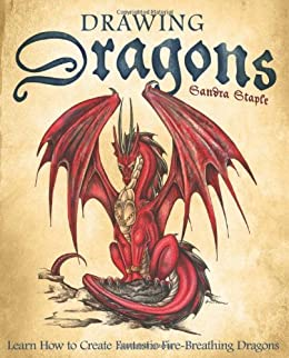 Drawing Dragons: Learn How to Create Fantastic Fire-Breathing Dragons by [Staple, Sandra]