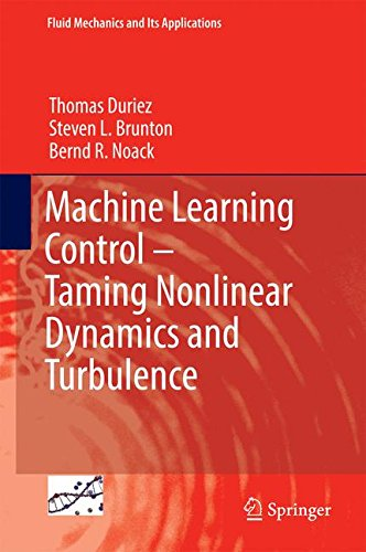 Download Machine Learning Control – Taming Nonlinear Dynamics and Turbulence (Fluid Mechanics and Its Applications) 331940623X