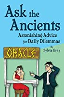 Ask the Ancients: Astonishing Advice for Daily Dilemmas