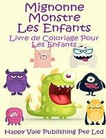Mignonne Monstre Les Enfants: Livre De Coloriage Pour Les Enfants