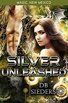 Silver Unleashed: Dragons of Tarakona (Magic, New Mexico Book 13) by [Sieders, D.B.]