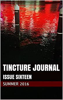 Tincture Journal Issue Sixteen (Summer 2016) by [Young, Daniel]