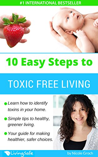 10 easy steps to toxic free living learn how to identify toxins 10 easy steps to toxic free living learn how to identify toxins in your home fandeluxe PDF
