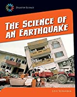 The Science of an Earthquake (21st Century Skills Library: Disaster Science)