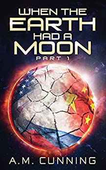 When the Earth Had a Moon (Part 1) by [Cunning, A.M.]