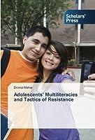 Adolescents' Multiliteracies and Tactics of Resistance