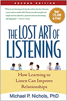 The Lost Art of Listening, Second Edition: How Learning to Listen Can Improve Relationships by [Nichols, Michael P.]