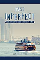 Past Imperfect: Ordinary People in Extraordinary Times