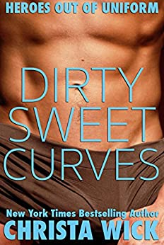 Dirty Sweet Curves: Heroes out of Uniform by [Wick, Christa]