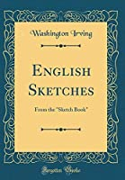English Sketches: From the Sketch Book (Classic Reprint) [並行輸入品]