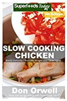 Slow Cooking Chicken: Over 60+ Low Carb Slow Cooker Chicken Recipes, Dump Dinners Recipes, Quick & Easy Cooking Recipes, Antioxidants & Phytochemicals, Soups Stews and Chilis, Slow Cooker Recipes