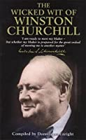 Wicked Wit of Winston Churchill (The Wicked Wit)