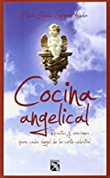 Cocina angelical / Angelical Cuisine: Recetas Y Oraciones Para Cada Angel De La Corte Celestial / Recipes and Prayers for Each Angel of the Heavenly Court