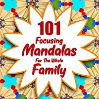 101 Focusing Mandalas: For the whole family