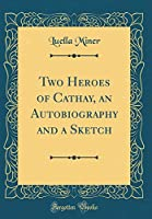 Two Heroes of Cathay, an Autobiography and a Sketch (Classic Reprint)