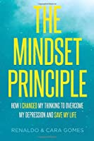 The Mindset Principle: How I changed my thinking to overcome my depression and save my life