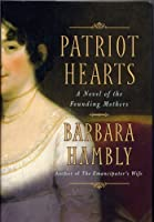 Patriot Hearts - A Novel of the Founding Mothers
