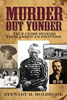 Murder Out Yonder: True Crime Stories from America's Frontier