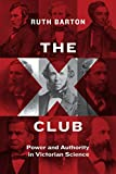 The X Club: Power and Authority in Victorian Science