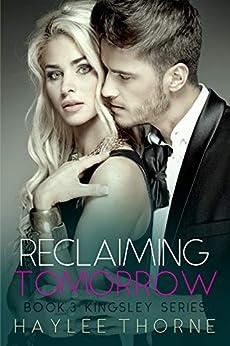 Reclaiming Tomorrow: Kingsley series book 3 by [Thorne, Haylee]