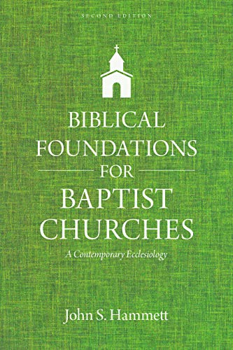 Download Biblical Foundations for Baptist Churches: A Contemporary Ecclesiology 0825445116