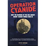 Operation Cyanide: Why the Bombing of the Uss Liberty Nearly Caused World War III