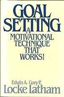 Goal Setting: A Motivational Technique That Works!