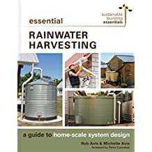 Essential Rainwater Harvesting: A Guide to Home-Scale System Design: 11