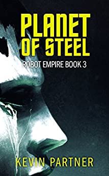 Robot Empire: Planet of Steel: A Science Fiction Adventure by [Partner, Kevin]