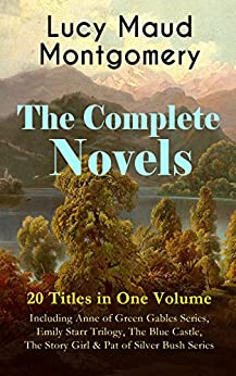 The Complete Novels of Lucy Maud Montgomery - 20 Titles in One Volume: Including Anne of Green Gables Series, Emily Starr Trilogy, The Blue Castle, The ... Web, Jane of Lantern Hill & many more by [Montgomery, Lucy Maud]