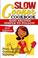 Slow Cooker: Cookbook: Easy Recipes - Simple to Follow: Food, Recipes, Cooking, Eating and Enjoying