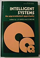 Intelligent Systems: The Unprecedented Opportunity (Ellis Horwood Series in Artificial Intelligence)
