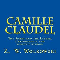 Camille Claudel: The Spirit and the Letter - Chirographic and Semiotic Studies