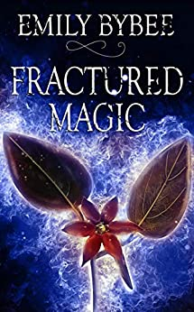 Fractured Magic (Unstable Magic Book 1) by [Bybee, Emily]