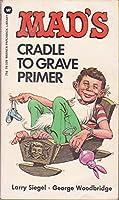 Mad's Cradle to Grave Primer