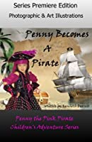 Penny Becomes a Pirate (Penny the Pink Pirate)