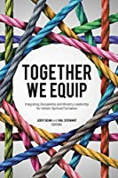Together We Equip: Integrating Discipleship and Ministry Leadership for Holistic Spiritual Formation
