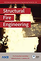 Structural Fire Engineering (ASCE Manual and Reports on Engineering Practice)