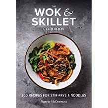Wok and Skillet Cookbook: 300 Recipes for Stir-Frys and Noodles