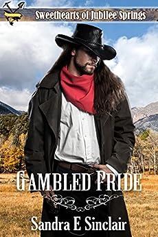 Gambled Pride (Sweethearts of Jubilee Springs Book 12) by [Sinclair, Sandra E, Springs, Sweethearts Jubilee, Americana, Sweet]