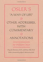"Osler's ""a Way of Life"" and Other Addresses: With Commentary and Annotations"