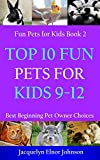 Top 10 Fun Pets for Kids 9-12