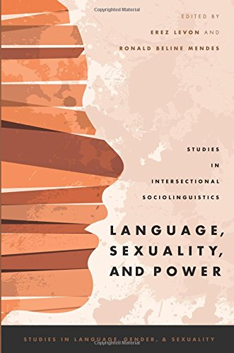 Download Language, Sexuality, and Power: Studies in Intersectional Sociolinguistics (Studies in Language Gender and Sexuality) (Studies in Language and Gender) 0190210370