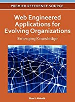 Web Engineered Applications for Evolving Organizations: Emerging Knowledge (Premier Reference Source)