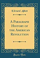 A Paragraph History of the American Revolution (Classic Reprint)