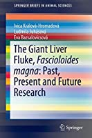 The Giant Liver Fluke, Fascioloides magna: Past, Present and Future Research (SpringerBriefs in Animal Sciences)